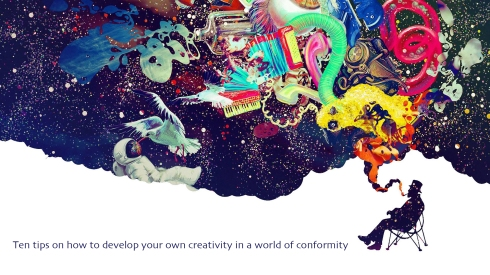 Ten tips on how to develop your own creativity in a world of conformity